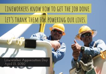 Lineworks know how to get the job done. Let's thank them for powering our lives. Lineworker Appreciation Day, April 13, 2020